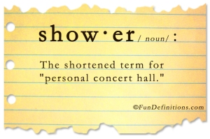 Oh yeah...remember when to sing in the shower...and when to stop singing in the shower too!